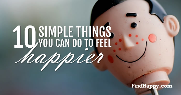 10 simple things you can do to feel happier